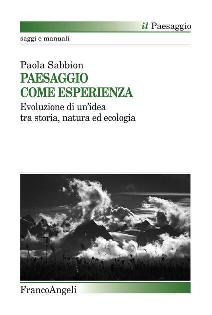 Paesaggio come esperienza. Evoluzione di un'idea tra storia, natura ed ecologia - Paola Sabbion - copertina