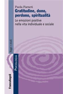 Gratitudine, dono, perdono, spiritualità. Le emozioni positive nella vita individuale e sociale.pdf