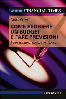 Come redigere un budget e fare previsioni. Fornire stime precise e affidabili. Le guide del Financial Times.pdf