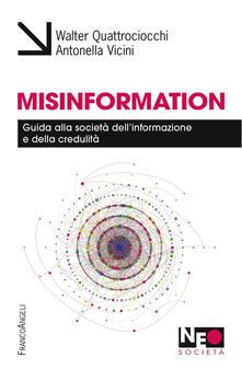 Misinformation. Guida alla società dell'informazione e della credulità - Walter Quattrociocchi,Antonella Vicini - copertina