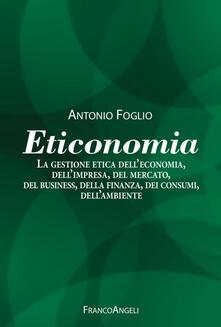 Eticonomia. La gestione etica delleconomia, dellimpresa, del mercato, del business, della finanza, dei consumi, dellambiente.pdf