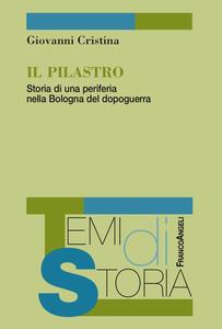 Il Pilastro. Storia di una periferia nella Bologna del dopoguerra