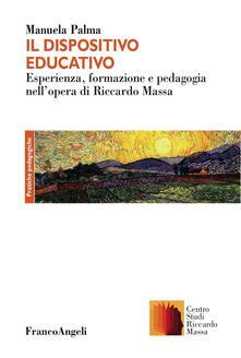 Winniearcher.com Il dispositivo educativo. Esperienza, formazione e pedagogia nell'opera di Riccardo Massa Image