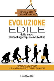 Evoluzione edile. Guida pratica al marketing per operatori delledilizia. Preparati a cambiare il tuo vecchio modo di fare business.pdf