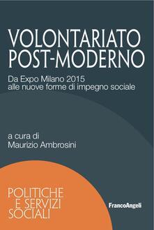Volontariato post-moderno. Da Expo Milano 2015 alle nuove forme di impegno sociale - copertina