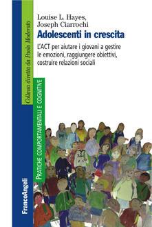Listadelpopolo.it Adolescenti in crescita. L'ACT per aiutare i giovani a gestire le emozioni, raggiungere obiettivi, costruire relazioni sociali Image