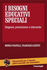 Libro I bisogni educativi speciali. Diagnosi, prevenzione, intervento Monica Pratelli , Francesca Rifiuti