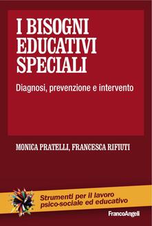 I bisogni educativi speciali. Diagnosi, prevenzione, intervento - Monica Pratelli,Francesca Rifiuti - copertina