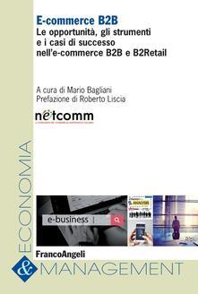 E-commerce B2B. Le opportunità, gli strumenti e i casi di successo nell'e-commerce B2B e B2Retail - copertina