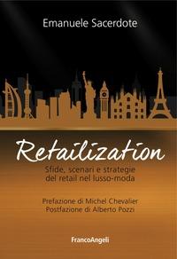 Retailization. Sfide, scenari e strategie del retail nel lusso-moda - Sacerdote Emanuele - wuz.it