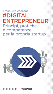 Ebook Digital entrepreneur. Principi, pratiche e competenze per la propria startup Zaccone, Emanuela