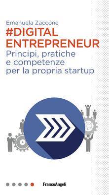 Digital entrepreneur. Principi, pratiche e competenze per la propria startup - Emanuela Zaccone - ebook