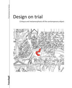 Design on trial. Critique and metamorphosis of the contemporary object