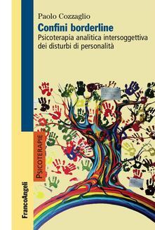 Confini borderline. Psicoterapia analitica intersoggettiva dei disturbi di personalità - Paolo Cozzaglio - copertina