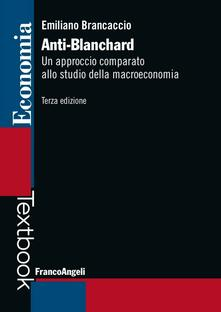 Anti-Blanchard. Un approccio comparato allo studio della macroeconomia - Emiliano Brancaccio - copertina