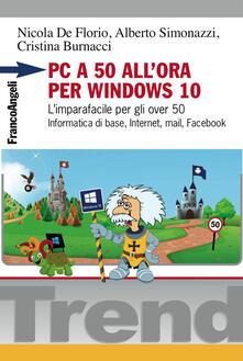 PC a 50 allora per Windows 10. Limparafacile per gli over 50. Informatica di base, Internet, mail, Facebook.pdf
