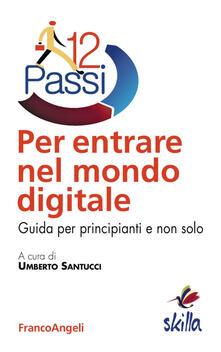 Dodici passi per entrare nel mondo digitale. Guida per principianti e non solo.pdf