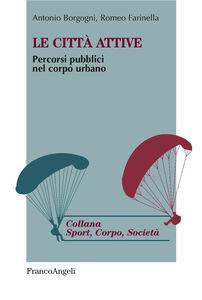 Libro Le città attive. Percorsi pubblici nel corpo urbano Antonio Borgogni , Romeo Farinella