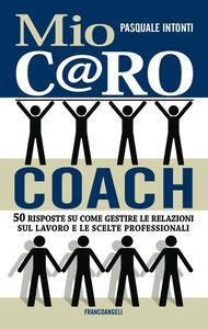 Mio c@ro coach. 50 risposte su come gestire le relazioni sul lavoro e le scelte professionali
