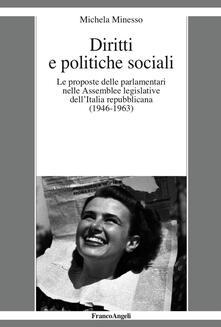 Diritti e politiche sociali. Le proposte delle parlamentari nelle assemblee legislative dell'Italia repubblicana (1946-1963) - Michela Minesso - copertina