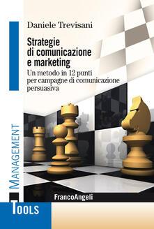 Strategie di comunicazione e marketing. Un metodo in 12 punti per campagne di comunicazione persuasiva.pdf