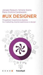 #UX Designer. Progettare l'esperienza digitale tra marketing, brand experience e design