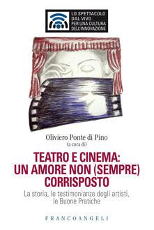 Teatro e cinema: un amore non (sempre) corrisposto. La storia, le testimonianze degli artisti, le Buone Pratiche.pdf