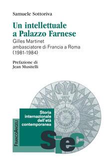 Un intellettuale a Palazzo Farnese. Gilles Martinet ambasciatore di Francia a Roma (1981-1984) - Samuele Sottoriva - copertina