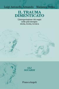 Il trauma dimenticato. L'interpretazione dei sogni nelle psicoterapie: storia, teoria, tecnica - Luigi Antonello Armando,Marianna Bolko - copertina