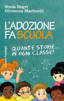 L' adozione fa scuola. Quante storie in ogni classe! - Sonia Negri,Giovanna Martinelli - copertina