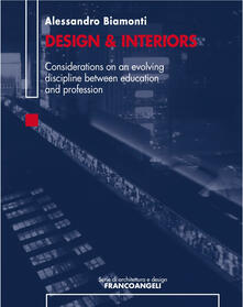 Design & interiors. Considerations on an evolving discipline between education and profession - Alessandro Biamonti - ebook