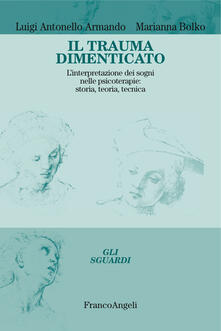 Il trauma dimenticato. L'interpretazione dei sogni nelle psicoterapie: storia, teoria, tecnica - Luigi Antonello Armando,Marianna Bolko - ebook