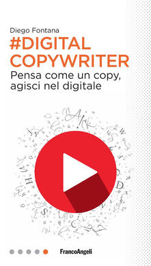 Digital copywriter. Pensa come un copy, agisci nel digitale - Diego Fontana - ebook