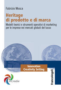 Heritage di prodotto e di marca. Modelli teorici e strumenti operativi di marketing per le imprese nei mercati globali del lusso