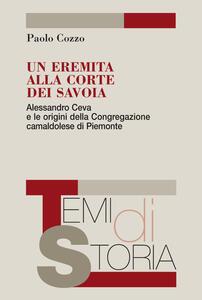 Libro Un eremita alla corte dei Savoia. Alessandro Ceva e le origini della Congregazione camaldolese di Piemonte Paolo Cozzo