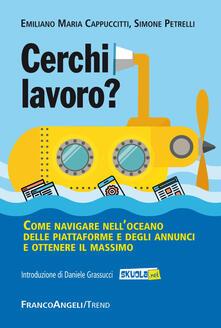Cerchi lavoro? Come navigare nell'oceano delle piattaforme e degli annunci e ottenere il massimo - Simone Petrelli,Emiliano M. Cappuccitti - copertina