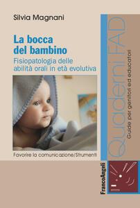 La bocca del bambino. Fisiopatologia delle abilità orali in età evolutiva