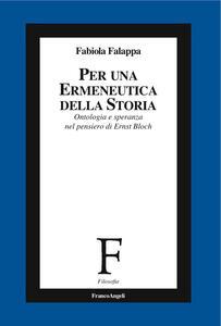 Libro Per un'ermeneutica della storia. Ontologia e speranza nel pensiero di Ernst Bloch Fabiola Falappa