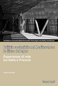 Edilizia sostenibile nel Mediterraneo: le filiere del legno. Esperienze di rete tra Italia e Francia - Chiara Piccardo - copertina