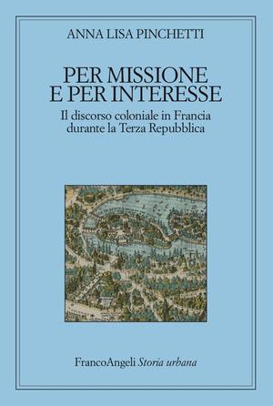 Per missione e per interesse. Il discorso coloniale in Francia durante la Terza Repubblica