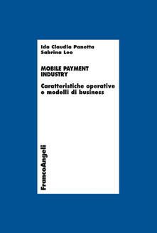 Mobile payment industry. Caratteristiche operative e modelli di business - Ida Claudia Panetta,Sabrina Leo - copertina