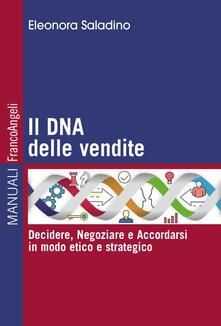 Il DNA delle vendite. Decidere, negoziare e accordarsi in modo etico e strategico.pdf