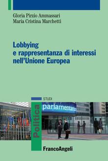 Lobbying e rappresentanza di interessi nell'Unione Europea - Gloria Pirzio Ammassari,M. Cristina Marchetti - copertina