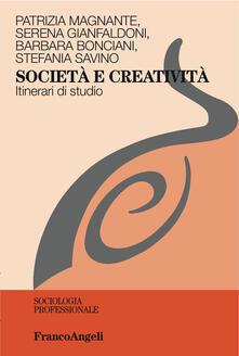 Società e creatività. Itinerari di studio - Barbara Bonciani,Serena Gianfaldoni,Patrizia Magnante,Stefania Savino - ebook