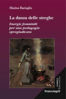 La danza delle streghe. Energie femminili per una pedagogia spregiudicata - Marina Barioglio - copertina