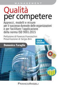 Qualità per competere. Approcci, modelli e misure per il successo durevole delle organizzazioni e per facilitare la transizione alla ISO 9001:2015