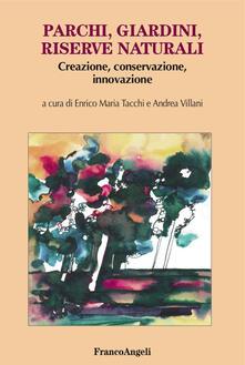 Parchi, giardini, riserve naturali. Creazione, conservazione, innovazione.pdf