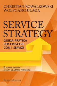 Service Strategy. Guida pratica per crescere con i servizi - Christian Kowalkowski,Wolfgang Ulaga - copertina