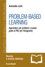 Problem-Based Learning. Apprendere per problemi a scuola: guida al PBL per l'insegnante