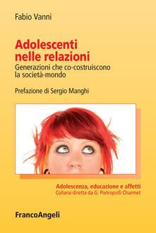 Adolescenti nelle relazioni. Generazioni che co-costruiscono la società-mondo.pdf